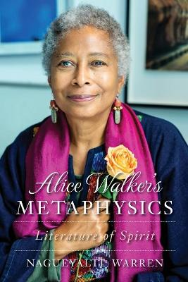 Alice Walker's Metaphysics: Literature of Spirit book