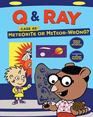 Q & Ray: Meteorite or Meteor-Wrong?: Case #2 by Trisha Speed Shaskan