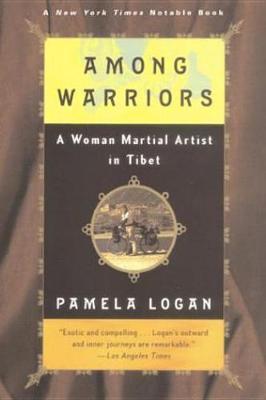 Among Warriors: A Woman Martial Artist in Tibet by Pamela Logan