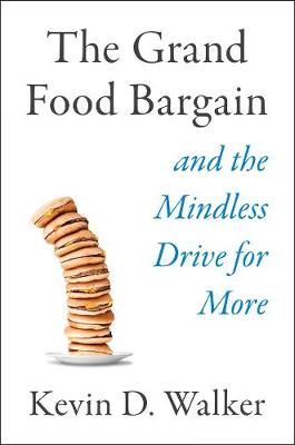 The Grand Food Bargain: And the Mindless Drive for More book