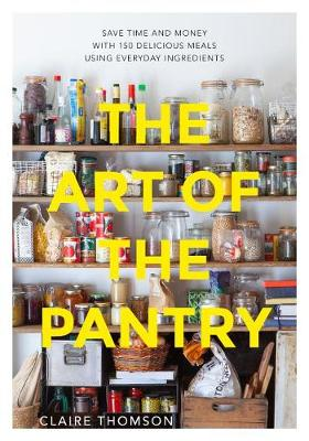 The Art of the Pantry by Claire Thomson