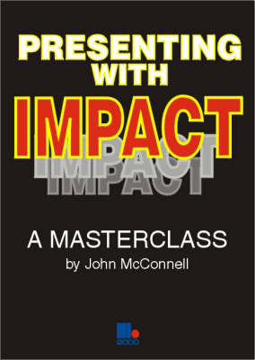 Presenting with Impact by John McConnell
