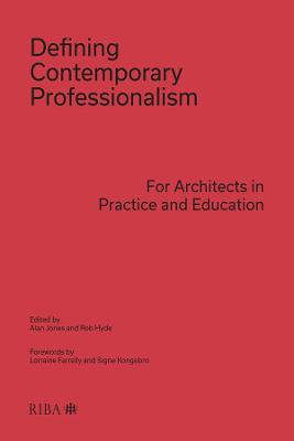 Defining Contemporary Professionalism: For Architects in Practice and Education by Alan Jones