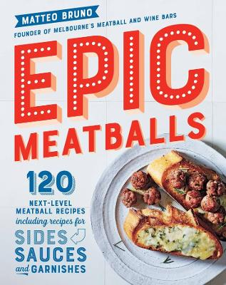 Epic Meatballs: 120 next-level meatball recipes including recipes for sides, sauces and garnishes book