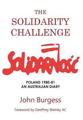 The Solidarity Challenge: Poland 1980-81, an Australian Diary by John Burgess
