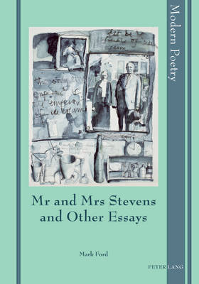 Mr and Mrs Stevens and Other Essays by Mark Ford