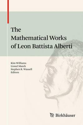 The Mathematical Works of Leon Battista Alberti by Kim Williams