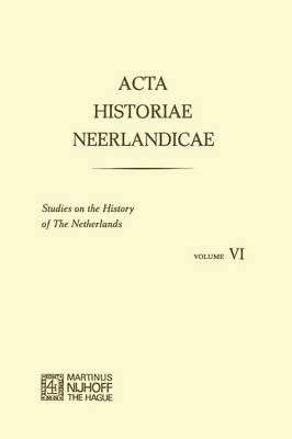 Acta Historiae Neerlandicae/Studies on the History of the Netherlands VI by E. H. Kossman