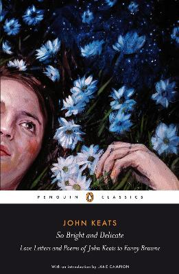 So Bright and Delicate: Love Letters and Poems of John Keats to Fanny Brawne book