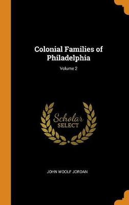 Colonial Families of Philadelphia; Volume 2 by John Woolf Jordan