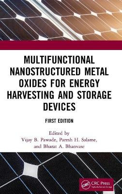 Multifunctional Nanostructured Metal Oxides for Energy Harvesting and Storage Devices by Vijay B Pawade