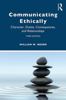 Communicating Ethically: Character, Duties, Consequences, and Relationships book