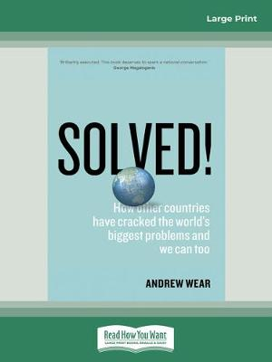 Solved!: How Other Countries Have Cracked the World's Biggest Problems and We Can Too by Andrew Wear