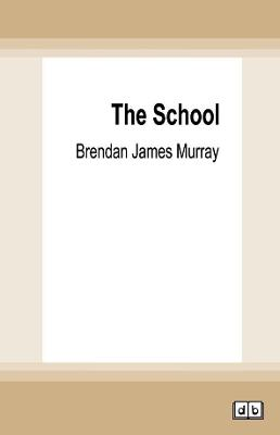 The School: The Ups and Downs of One Year in the Classroom by Brendan James Murray