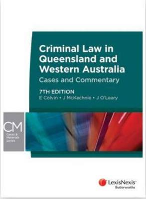 Criminal Law in Queensland and Western Australia - Cases and Commentary by E. Colvin