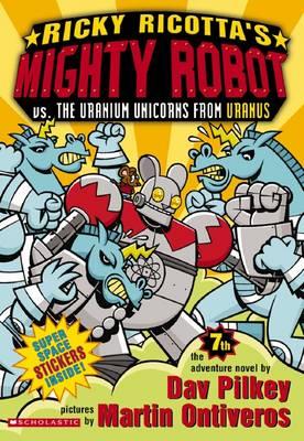 Ricky Ricotta's Mighty Robot Vs the Uranium Unicorns from Uranus by Dav Pilkey