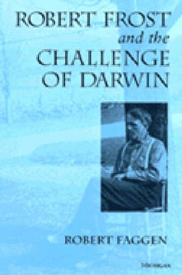 Robert Frost and the Challenge of Darwin by Robert Faggen