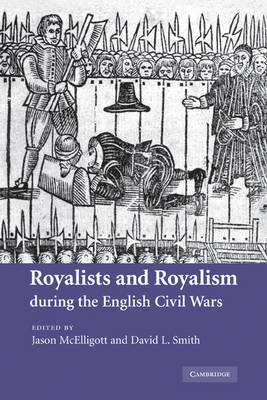 Royalists and Royalism during the English Civil Wars by Jason McElligott