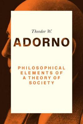 Philosophical Elements of a Theory of Society by Theodor W. Adorno