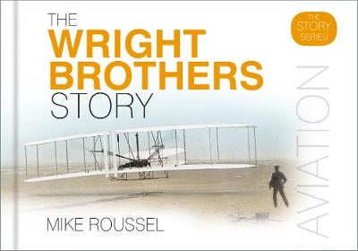 The Wright Brothers Story by Mike Roussel