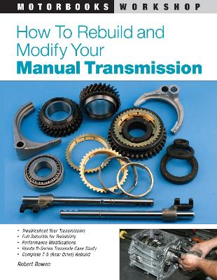 How to Rebuild and Modify Your Manual Transmission by Robert Bowen