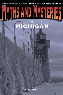 Myths and Mysteries of Michigan by Sally Barber