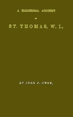 A Historical Account of St. Thomas, W.I. by John P. Knox