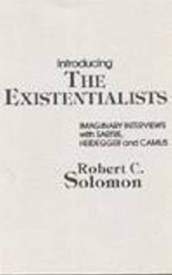 Introducing the Existentialists by Professor Robert C. Solomon
