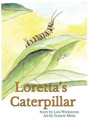 Loretta's Caterpillar (hardcover) by Lois Wickstrom
