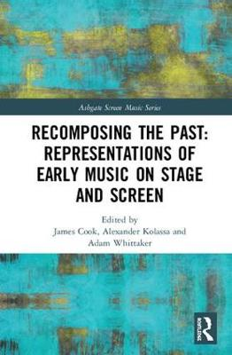 Recomposing the Past: Representations of Early Music on Stage and Screen book