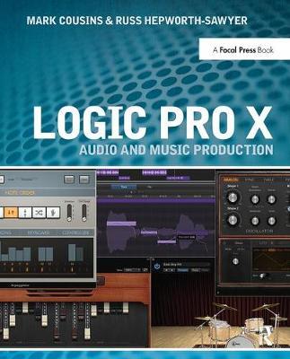 Logic Pro X: Audio and Music Production by Mark Cousins