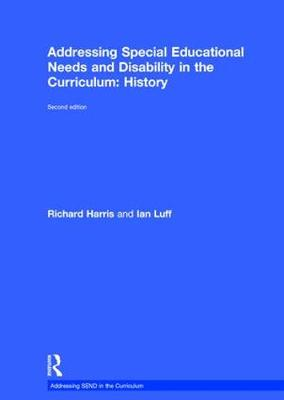 Addressing Special Educational Needs and Disability in the Curriculum: History by Richard Harris