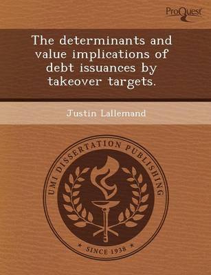 The Determinants and Value Implications of Debt Issuances by Takeover Targets by Melissa S Price
