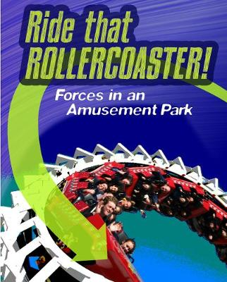 Ride that Rollercoaster by Louise Spilsbury