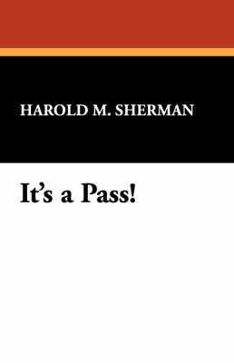 It's a Pass! by Harold M Sherman