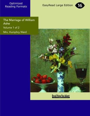 The Marriage of William Ashe (2 Volume Set) by Mrs. Humphry Ward