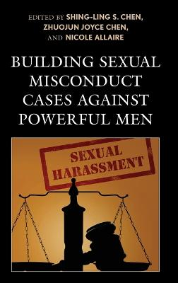 Building Sexual Misconduct Cases against Powerful Men by Shing-Ling S. Chen