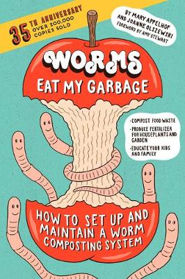 Worms Eat My Garbage, 35th Anniversary Edition by Mary Appelhof