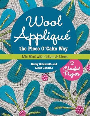 Wool Applique the Piece O' Cake Way by Becky Goldsmith