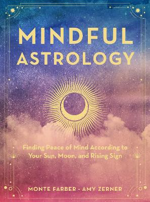 Mindful Astrology: Finding Peace of Mind According to Your Sun, Moon, and Rising Sign book