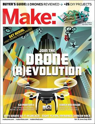 Make: Join the Drone Revolution  Volume 51 by Mike Senese