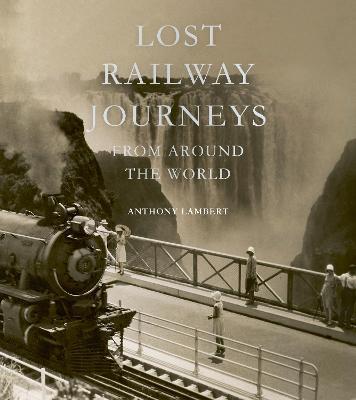 Lost Railway Journeys from Around the World book