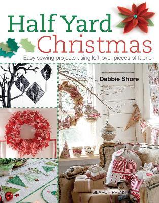 Half Yard (TM) Christmas by Debbie Shore