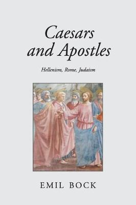 Caesars and Apostles: Hellenism, Rome and Judaism by Emil Bock