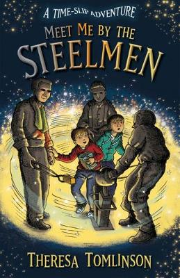 Meet Me By The Steelmen by Theresa Tomlinson