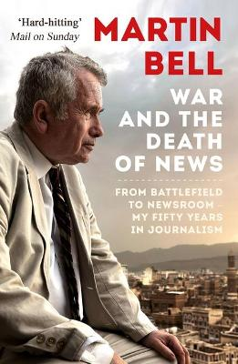 War and the Death of News by Martin Bell