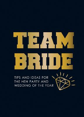 Team Bride: Tips and Ideas for the Hen Party and Wedding of the Year book