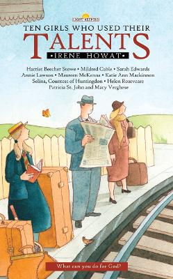 Ten Girls Who Used Their Talents by Irene Howat