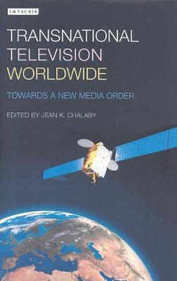 Transnational Television Worldwide by Jean K. Chalaby