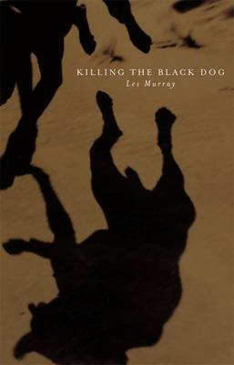 Killing The Black Dog by Les A. Murray